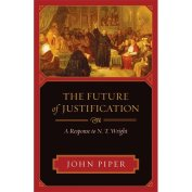 """John Piper's """"The Future of Justification: A Response to N.T.Wright"""""""