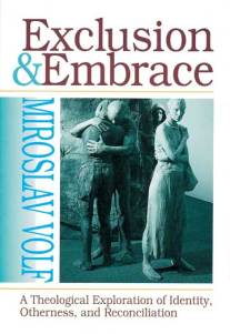 Exclusion and Embrace by Miroslav Volf