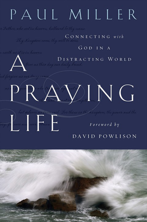 A Praying Life: Connecting with God in a Distracting World with Bonus Content: Paul Miller, David Powlison: Amazon.com: Kindle Store